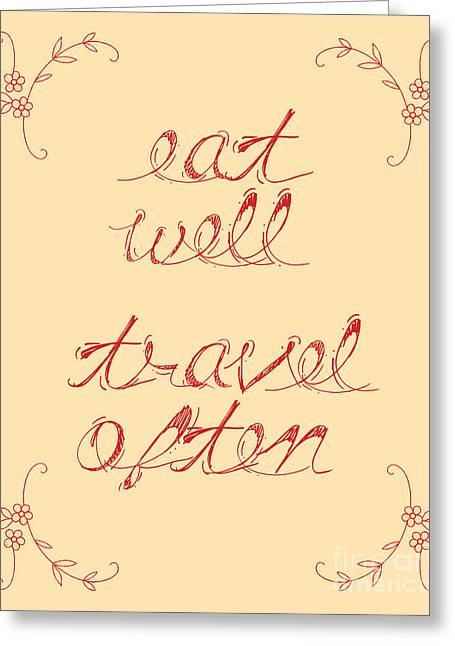 Eat Well Travel Often Greeting Card by Liesl Marelli