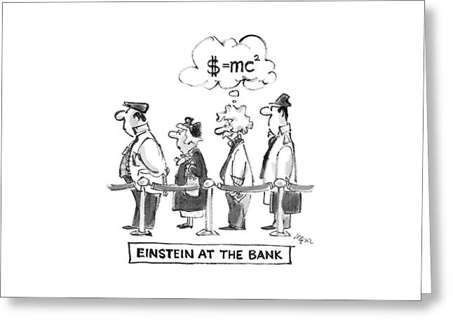 Einstein At The Bank Greeting Card
