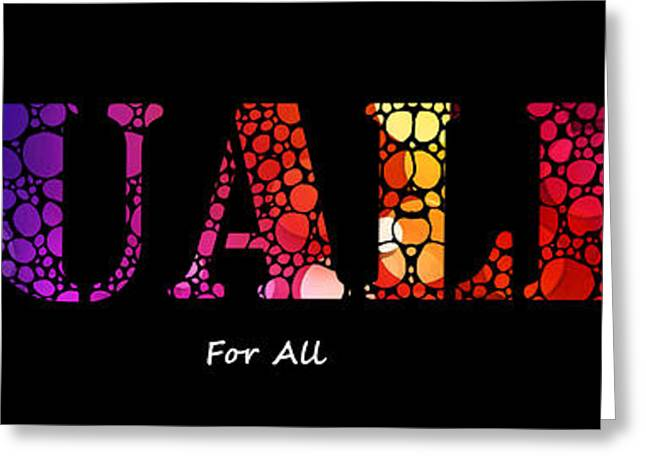 Equality For All - Stone Rock'd Art By Sharon Cummings Greeting Card