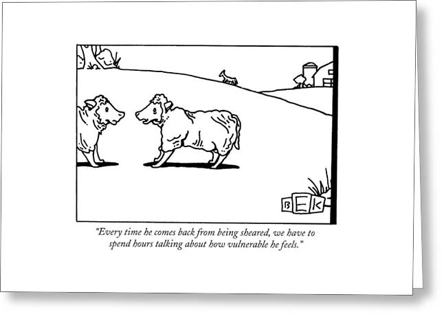 Every Time He Comes Back From Being Sheared Greeting Card by Bruce Eric Kaplan
