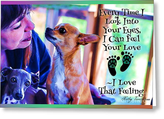 Every Time I Look Into Your Eyes Greeting Card by Kathy Tarochione