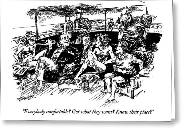 Everybody Comfortable? Got What They Want? Know Greeting Card by William Hamilton