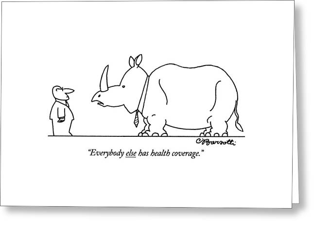 Everybody Else Has Health Coverage Greeting Card by Charles Barsotti