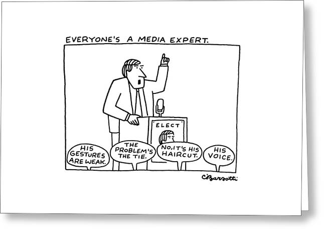 Everyone's A Media Expert Greeting Card by Charles Barsotti