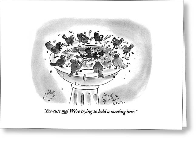 Ex-cuse Me! We're Trying To Hold A Meeting Here Greeting Card