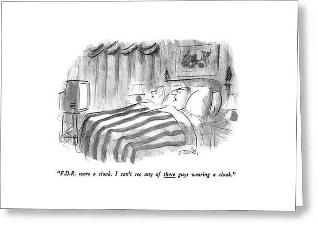 F.d.r. Wore A Cloak. I Can't See Any Of These Greeting Card by Donald Reilly