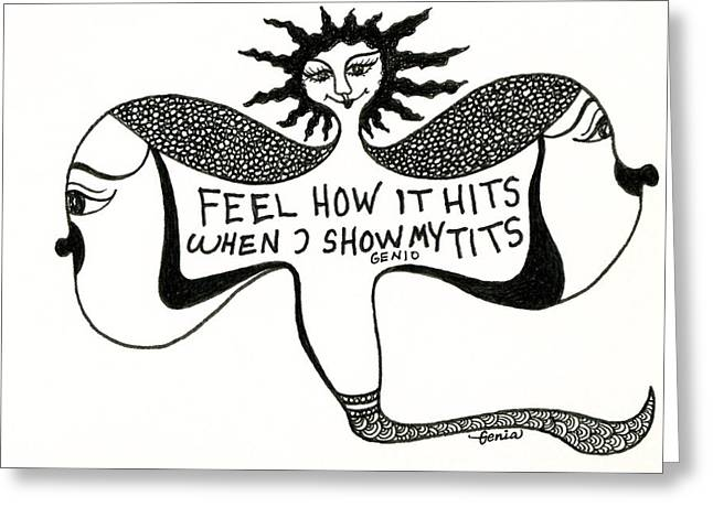 Feel How It Hits When I Show My Tits Greeting Card by Genia GgXpress
