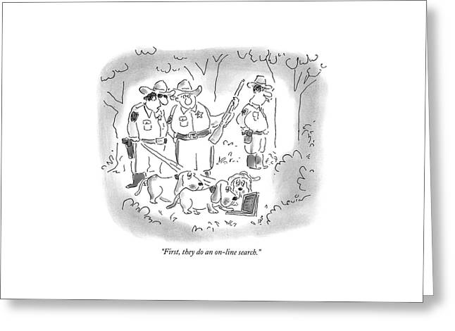 First, They Do An On-line Search Greeting Card by Arnie Levin