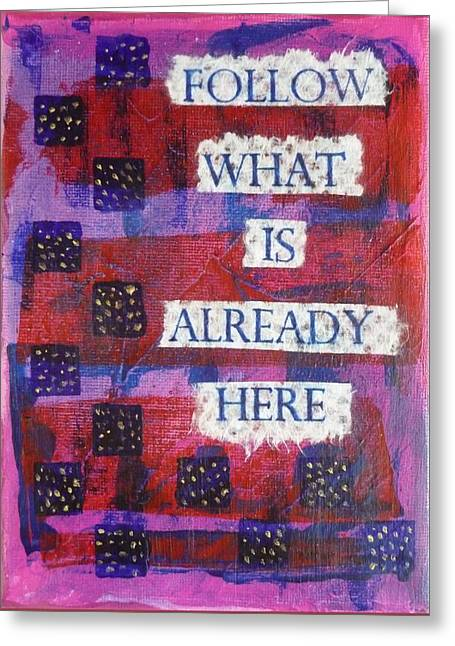 Follow What Is Already Here Greeting Card