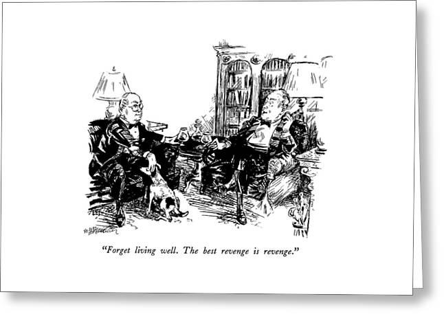 Forget Living Well.  The Best Revenge Is Revenge Greeting Card
