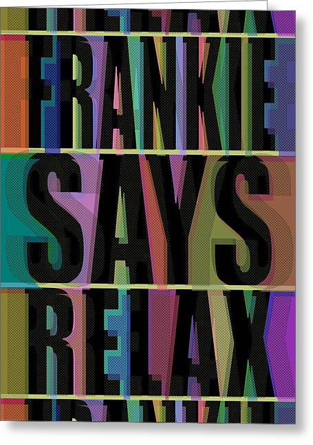 Frankie Says Relax Frankie Goes To Hollywood Greeting Card by Tony Rubino