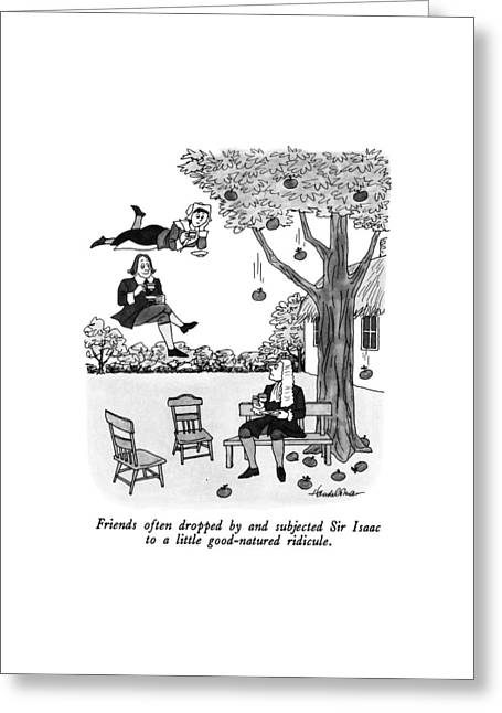 Friends Often Dropped By And Subjected Sir Isaac Greeting Card by J.B. Handelsman