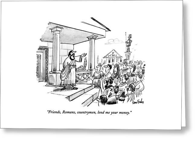 Friends, Romans, Countrymen, Lend Me Your Money Greeting Card