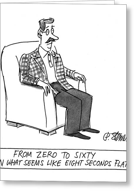 From Zero To Sixty In What Seems Like Eight Greeting Card by Peter Steine