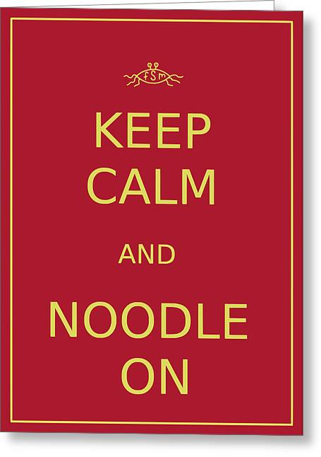 Fsm - Keep Calm And Noodle On Greeting Card by Richard Reeve