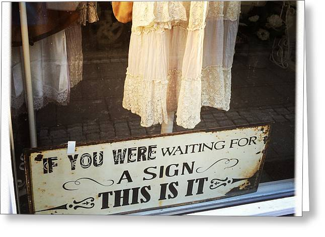 Funny Quote - If You Were Waiting For A Sign This Is It Greeting Card