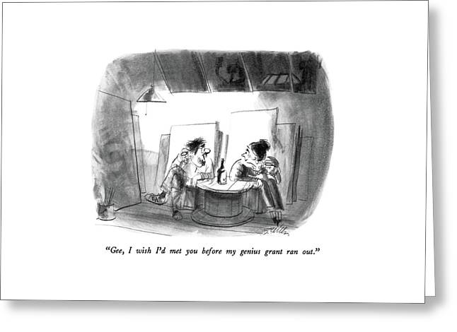 Gee, I Wish I'd Met You Before My Genius Grant Greeting Card by Donald Reilly