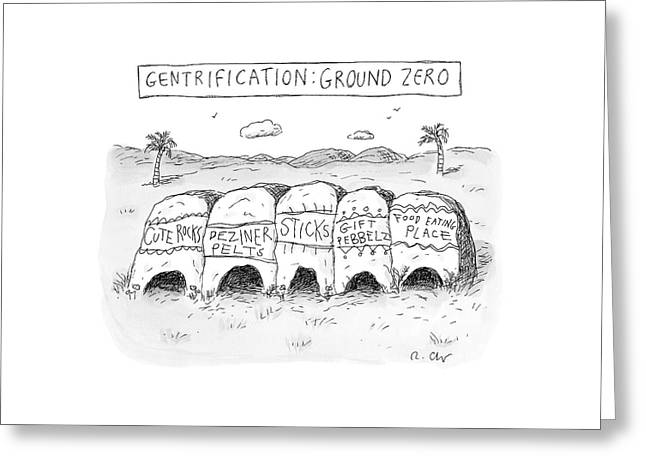 Gentrification: Ground Zero A Row Of Cavelike Greeting Card by Roz Chast