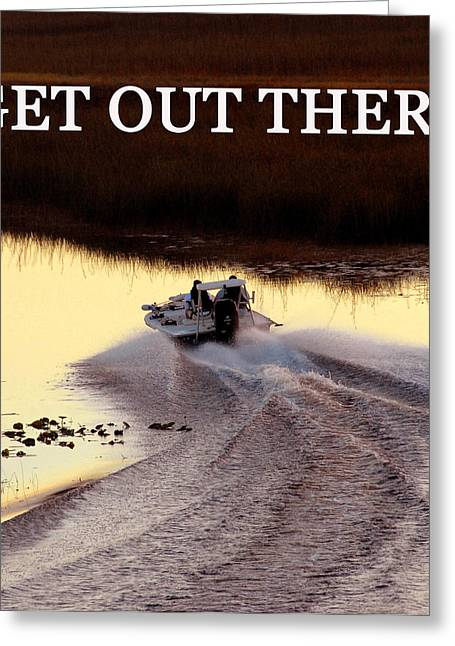 Get Out There Greeting Card by David Lee Thompson