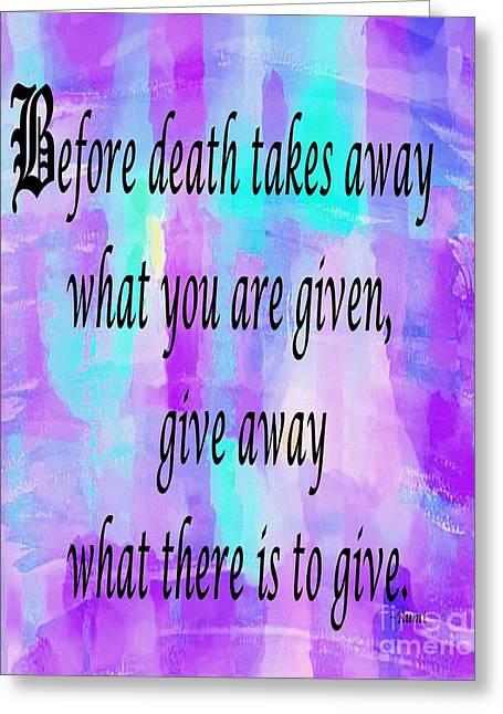 Give Away What There Is To Give Greeting Card by Barbara Griffin