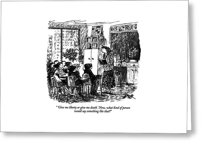 'give Me Liberty Or Give Me Death.' Now Greeting Card by Robert Weber