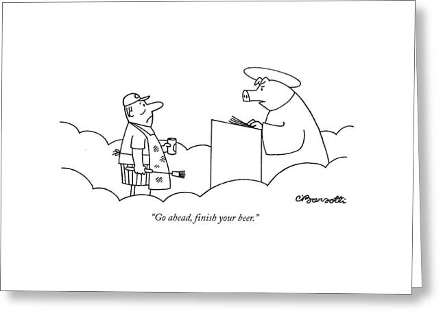 Go Ahead, Finish Your Beer Greeting Card by Charles Barsotti