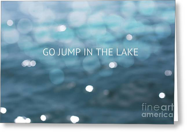 Go Jump In The Lake Greeting Card by Kim Fearheiley