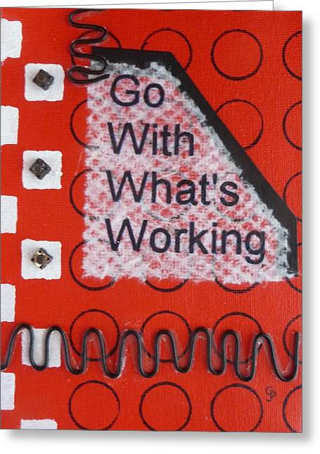 Go With Whats Working - 1 Greeting Card