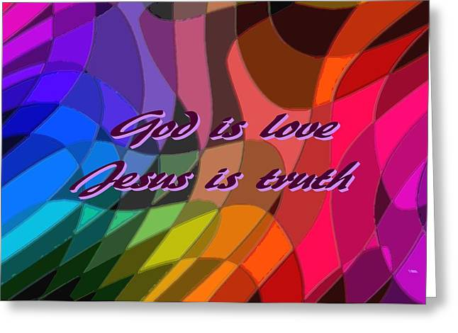 God Is Love -  Jesus Is Truth Greeting Card