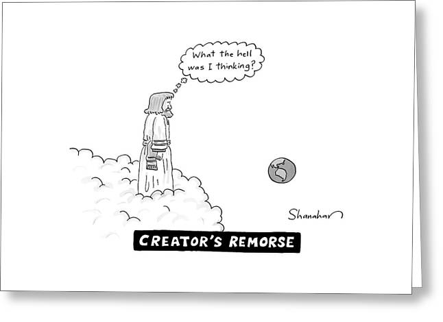 God Looks At Earth And Thinks What The Hell Greeting Card by Danny Shanahan