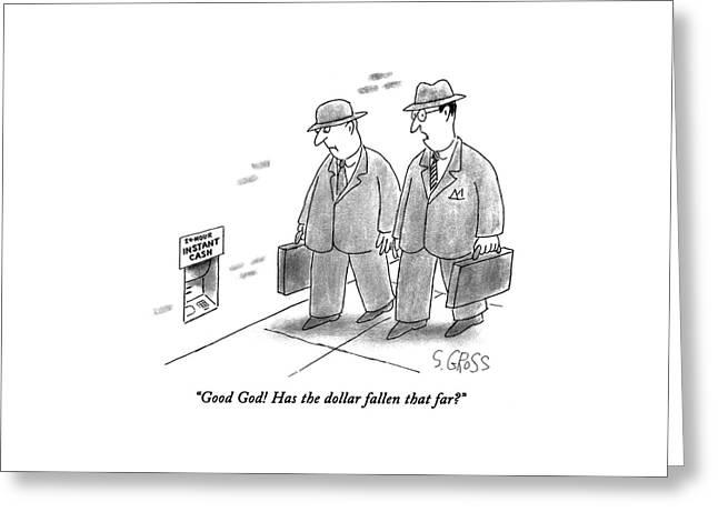 Good God!  Has The Dollar Fallen That Far? Greeting Card by Sam Gross