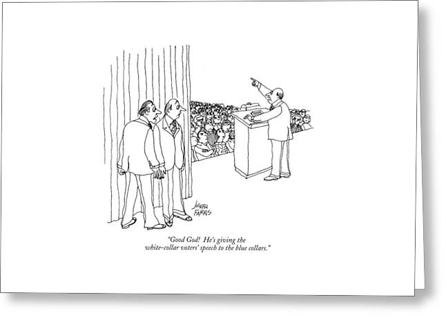 Good God!  He's Giving The White-collar Voters' Greeting Card by Joseph Farris
