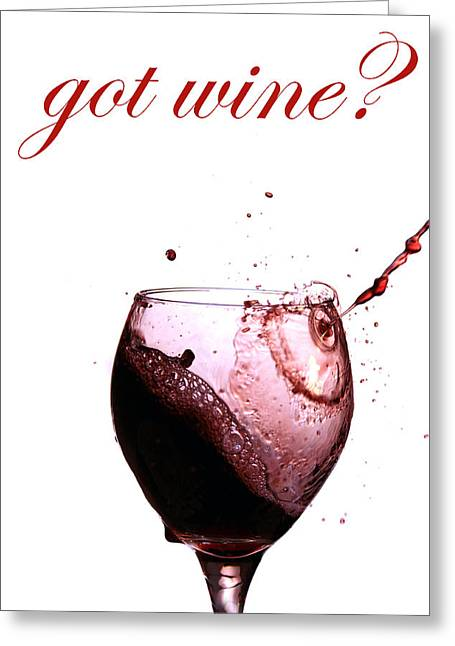 Got Wine Greeting Card by Michael Ledray