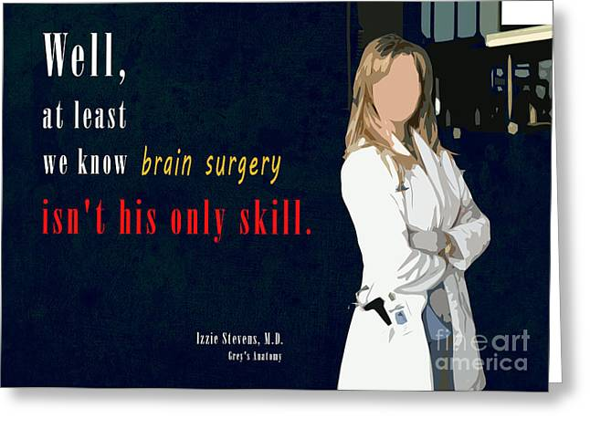 Grey's Amatomy Izzie Stevens Quote  Greeting Card by Pablo Franchi