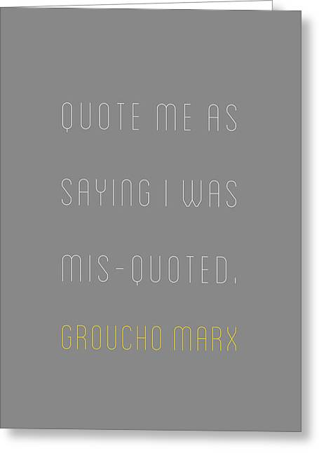 Groucho Marx - Quote Me As Saying I Was Greeting Card
