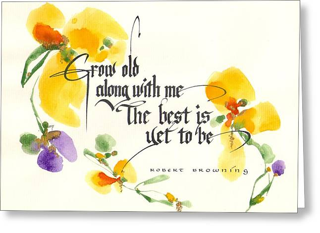 Grow Old Along With Me..... Greeting Card