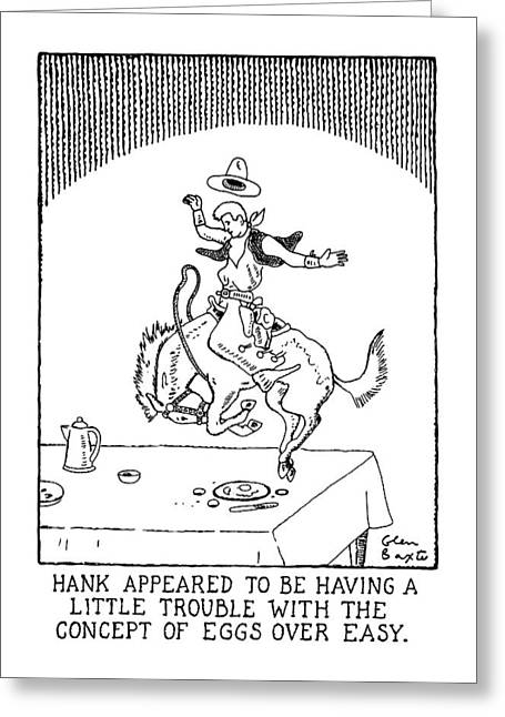 Hank Appeared To Be Having A Little Trouble Greeting Card by Glen Baxter