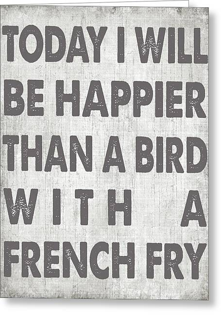 Happier Than A Bird With A French Fry Greeting Card by Jaime Friedman