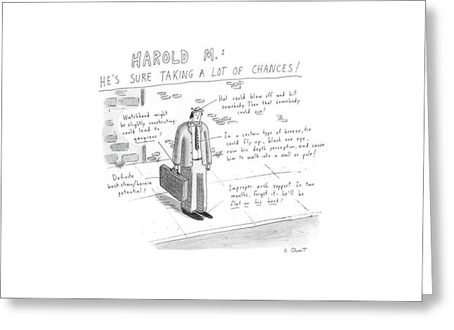 Harold M.:  He's Sure Taking A Lot Of Chances! Greeting Card by Roz Chast
