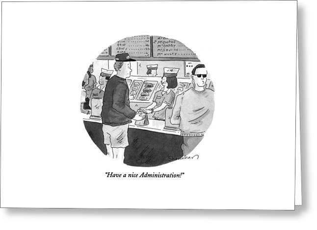 Have A Nice Administration! Greeting Card by Danny Shanahan