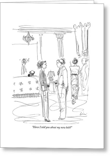 Have I Told You About My New Belt? Greeting Card