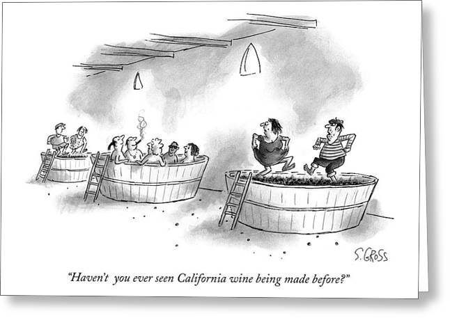 Haven't  You Ever Seen California Wine Being Made Greeting Card
