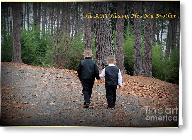 He Aint Heavy/ Hes My Brother Greeting Card by Kathy  White