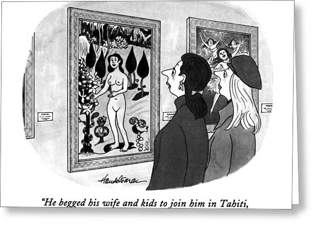 He Begged His Wife And Kids To Join Him In Tahiti Greeting Card by J.B. Handelsman