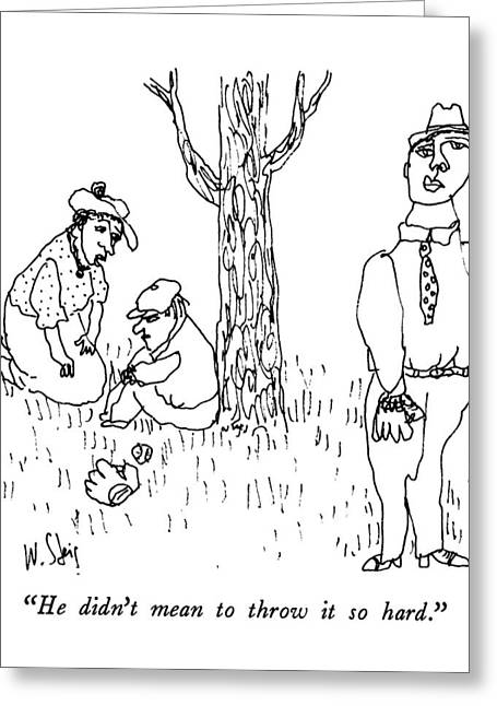 He Didn't Mean To Throw It So Hard Greeting Card by William Steig
