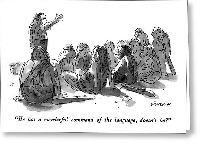 He Has A Wonderful Command Of The Language Greeting Card by James Stevenson