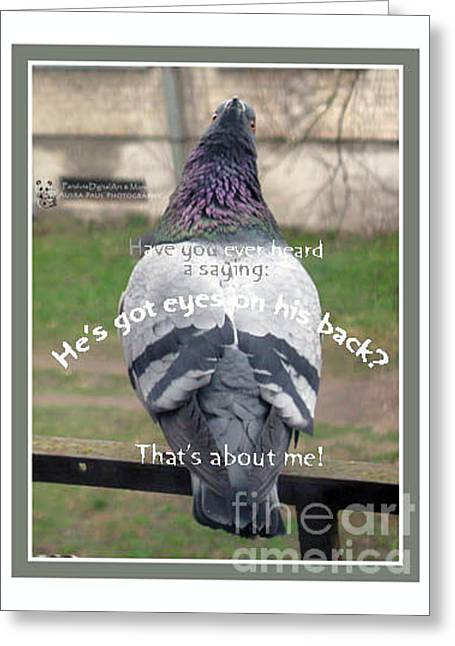 He Has Got Eyes On His Back Greeting Card by Ausra Huntington nee Paulauskaite