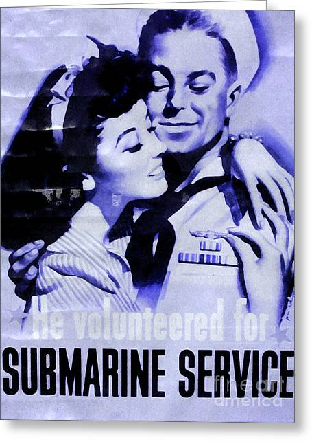 He Volunteered For Submarine Service Greeting Card by Patricia Januszkiewicz