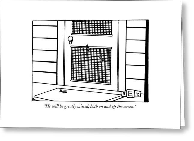 He Will Be Greatly Missed Greeting Card by Bruce Eric Kaplan
