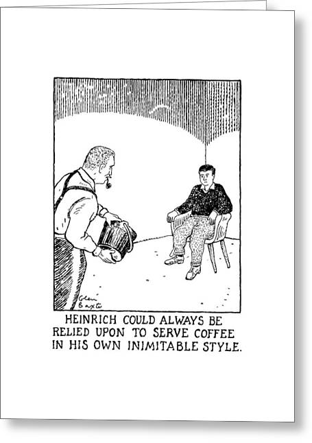 Heinrich Could Always Be Relied Upon To Serve Greeting Card by Glen Baxter